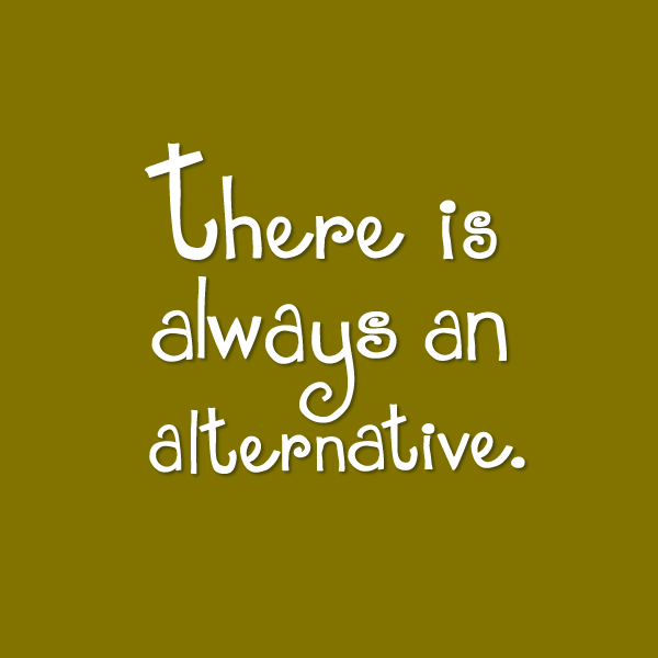 thereisalwaysanalternative